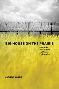 John M. Eason, Big House on the Prairie, and the rural prison boom