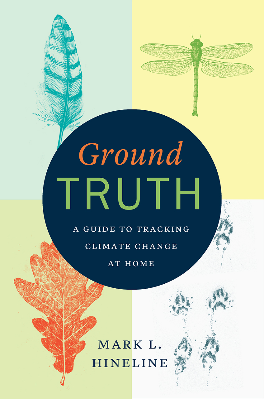 """6 Questions with Mark Hineline, author of """"Ground Truth: A Guide to Tracking Climate Change at Home"""""""