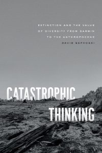 "7 Questions with David Sepkoski, author of ""Catastrophic Thinking"""
