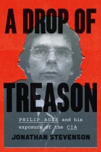 Book Cover: A Drop of Treason: Philip Agee and His Exposure of the CIA by Jonathan Stevenson, 9780226356686