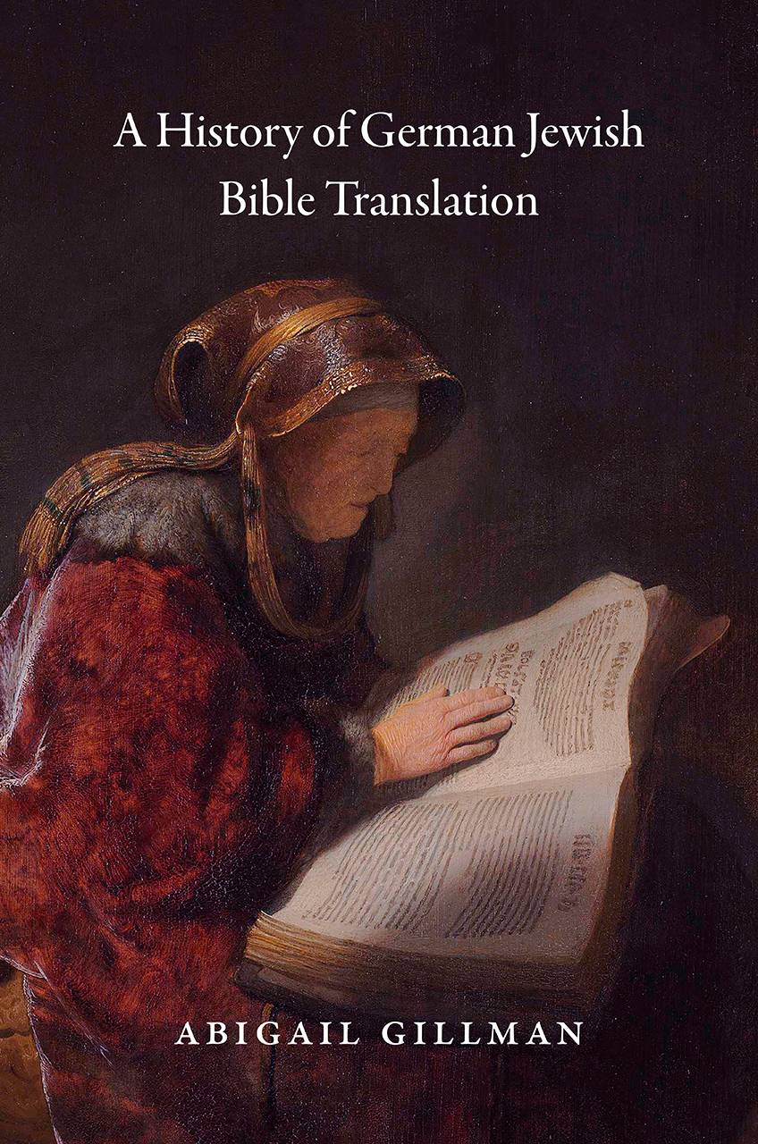 """Six Questions with Abigail Gillman, author of """"A History of German Jewish Bible Translation"""""""