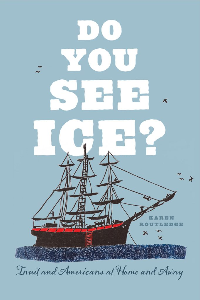 "5 Questions for Karen Routledge, author of ""Do You See Ice?: Inuit and Americans at Home and Away"" 