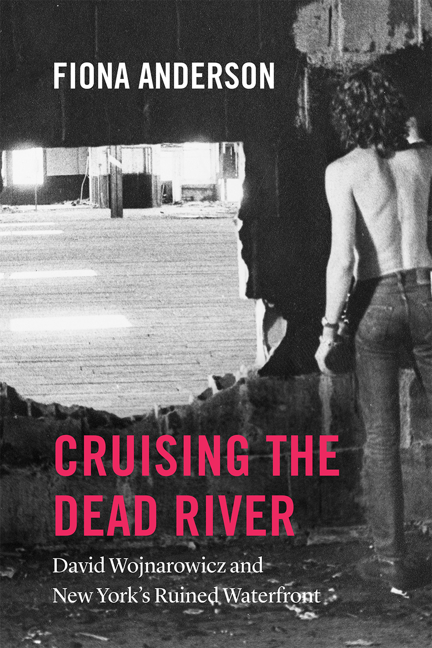 """Read an Excerpt from """"Cruising the Dead River: David Wojnarowicz and New York's Ruined Waterfront"""""""
