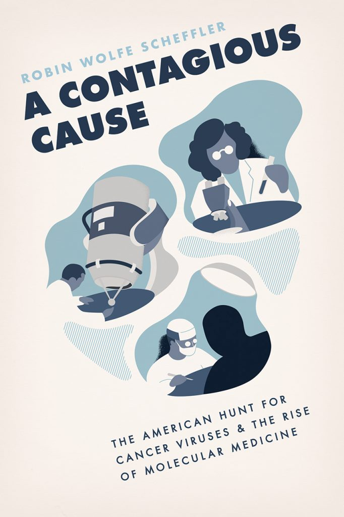 "5 Questions for Robin Wolfe Scheffler, author of ""A Contagious Cause: The American Hunt for Cancer Viruses and the Rise of Molecular Medicine"""