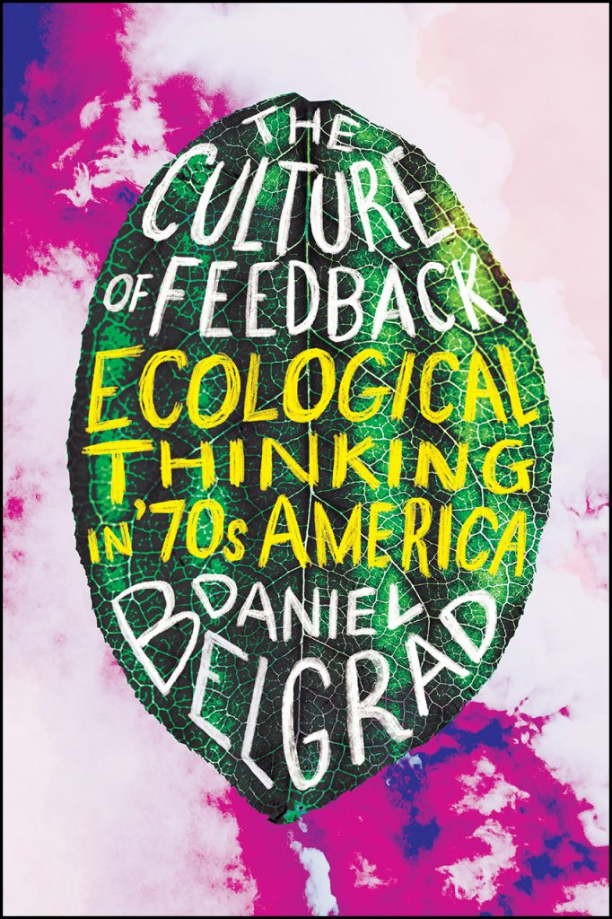 "Read an Excerpt from ""The Culture of Feedback: Ecological Thinking in Seventies America"" by Daniel Belgrad"