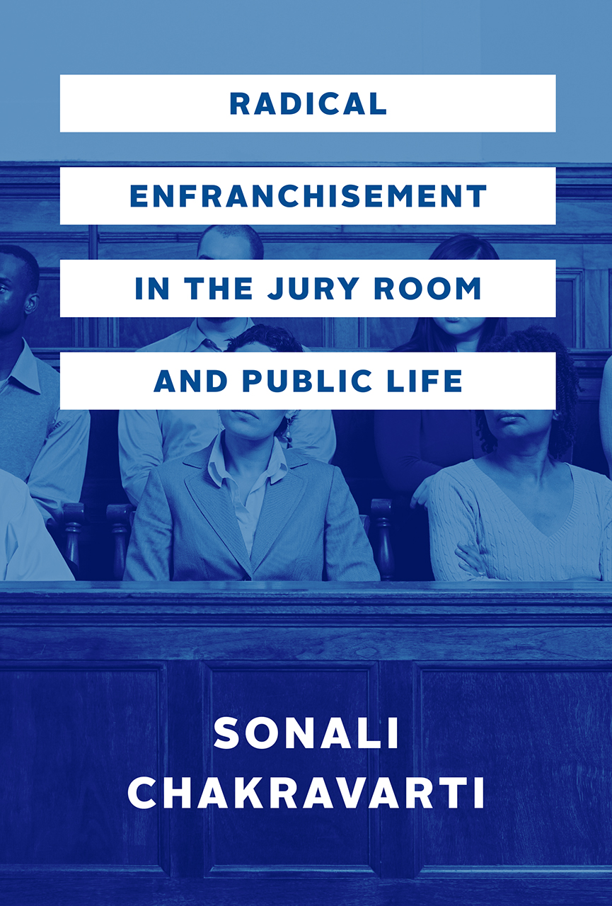 """5 Questions for Sonali Chakravarti, author of """"Radical Enfranchisement in the Jury Room and Public Life"""""""