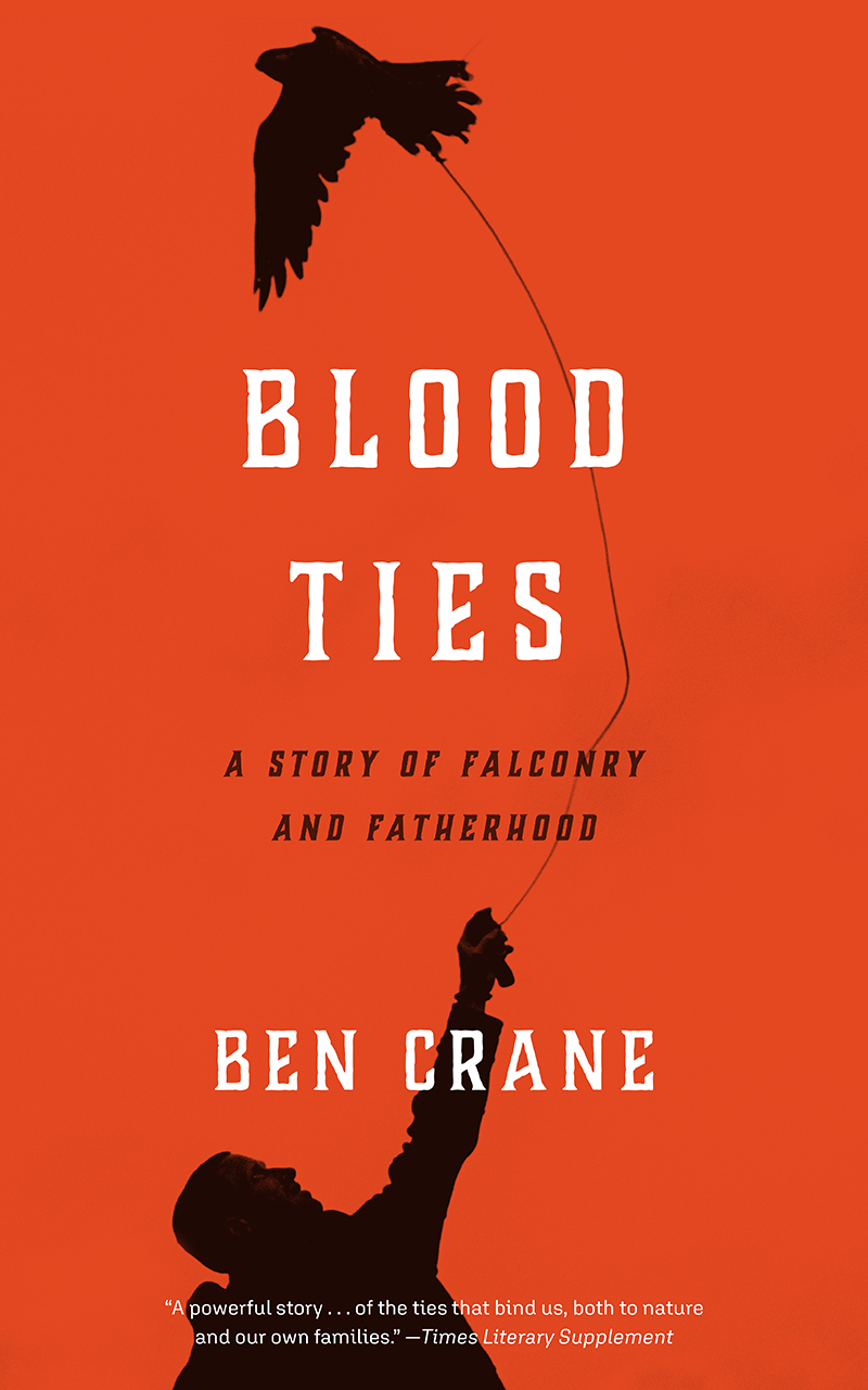 """Read an Excerpt from """"Blood Ties: A Story of Falconry and Fatherhood"""" by Ben Crane"""