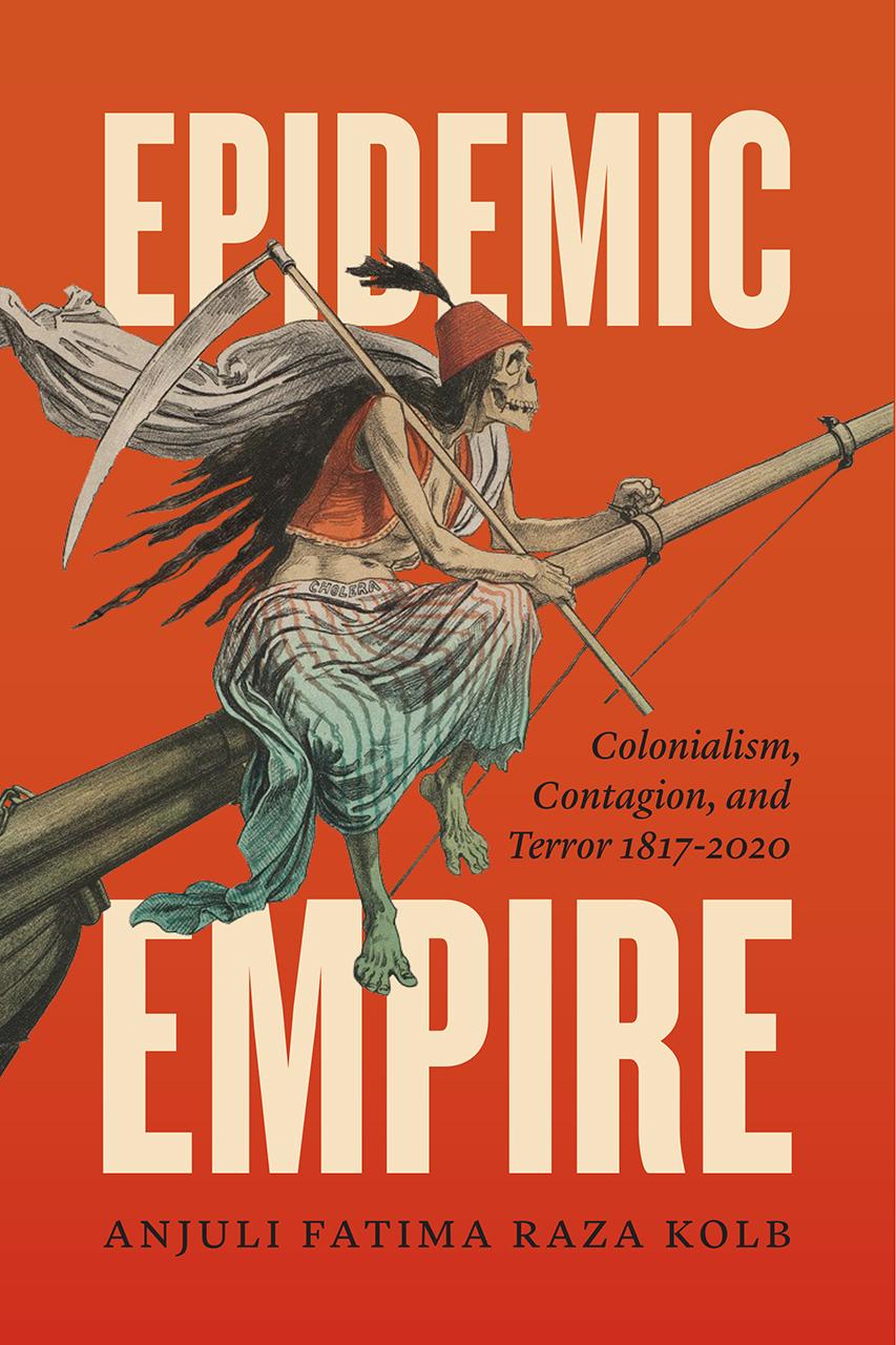 "Six Questions with Anjuli Fatima Raza Kolb, author of ""Epidemic Empire"""