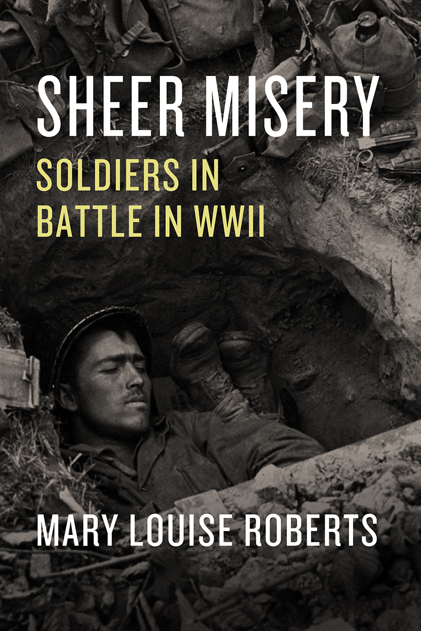 """Read an Excerpt from """"Sheer Misery: Soldiers in Battle in WWII"""" by Mary Louise Roberts"""