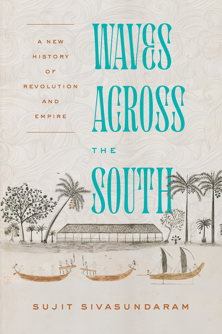 """Six Questions with Sujit Sivasundaram, author of """"Waves Across the South"""""""