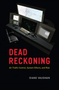 Dead Reckoning: Air Traffic Control, System Effects, and Risk by Diane Vaughan