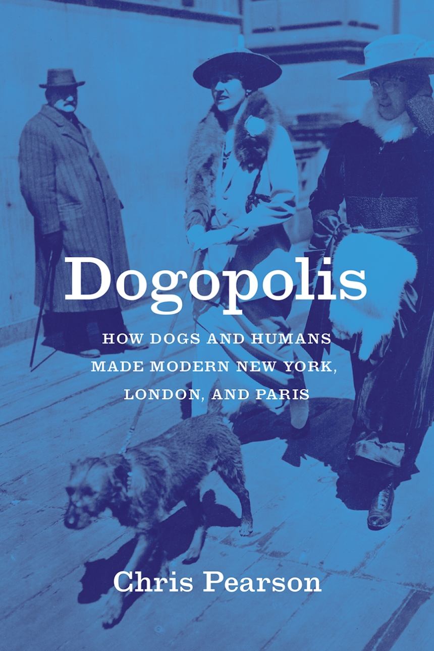 """Read an Excerpt from """"Dogopolis: How Dogs and Humans Made Modern New York, London, and Paris"""" by Chris Pearson"""
