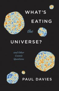 Book cover image for Paul Davies, What's Eating the Universe?