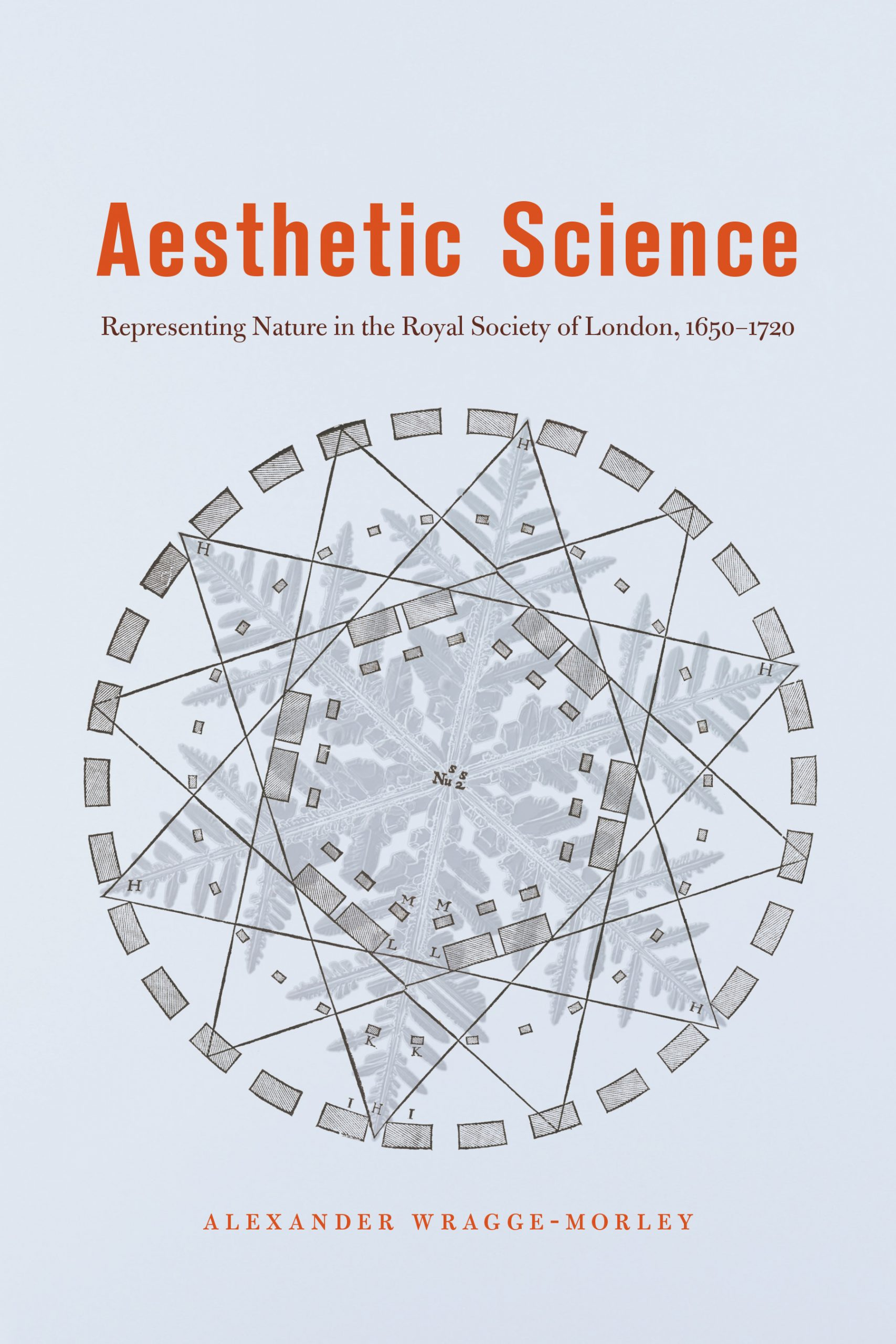 """5 Questions with Alexander Wragge-Morley, author of """"Aesthetic Science: Representing Nature in the Royal Society of London, 1650–1720"""""""